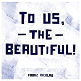To Us the Beautiful
