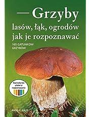 Grzyby lasow, lak i ogrodow - jak je rozpoznawac: 165 grzybów