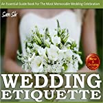 Weddings:Wedding Etiquette Guide: An Essential Guide Book tor the Most Memorable Wedding Celebration | Sam Siv