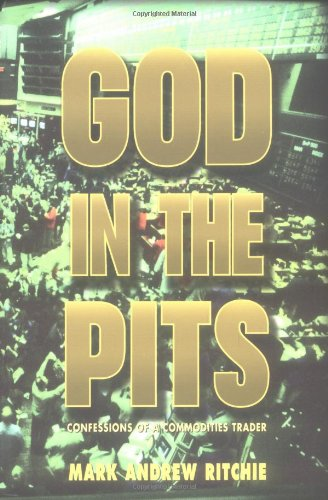 God in the Pits: Confessions of a Commodities Trader