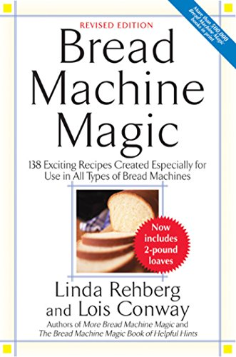 Bread Machine Magic: 138 Exciting Recipes Created Especially