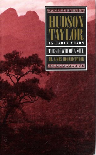 Hudson Taylor In Early Years The Growth of a Soul; Hudson Taylor and the China Inland Mision The Growth of a Work of God (2 Volume Set)