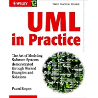 UML in Practice - the Art of Modeling Software    Systems Demonstrated Through Worked Examples and  Solutions