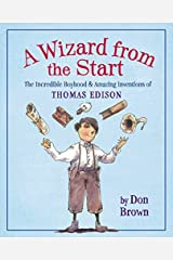 A Wizard from the Start: The Incredible Boyhood and Amazing Inventions of Thomas Edison by Don Brown(2010-05-03) Hardcover