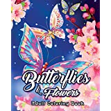 Butterflies and Flowers Adult Coloring Book: An Adult Coloring Book Featuring Beautiful Butterflies, Relaxing Floral Designs and Magical Swirls