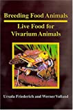 Breeding Food for Vivarium Animals, Ursula Frederich and Werner Volland, 1575240459
