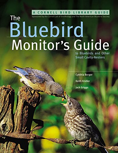 (The Bluebird Monitor's Guide to Bluebirds and Other Small Cavity Nesters)