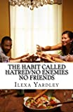 The Habit Called Hatred: No Enemies No Friends