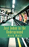 Just Johny in the Underground, Nick Hall, 1481294474