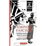 Feminine Fascism: Women in Britain's Fascist Movement, 1923-45