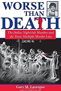Worse Than Death: The Dallas Nightclub Murders and the Texas Multiple Murder Law (North Texas Crime and Criminal Justice Series) by Gary M. Lavergne (2003-10-01)