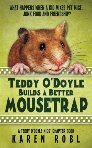 Teddy O'Doyle Builds a Better Mousetrap: A Teddy O'Doyle Book (Volume 1)