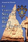 Le Véritable Secret des Rois de France par Arnaud de l'Estoile