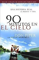 90 minutos en el cielo: Una historia real de Vida y Muerte (Spanish Edition)