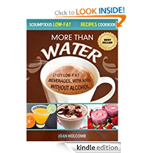 More Than Water: Tasty Low-Fat Beverages, with and without alcohol (Scrumptious Low-Fat Recipes Cookbook)
