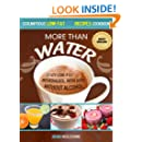 More Than Water: Tasty Low-Fat Beverages, with and without alcohol (Scrumptious Low-Fat Recipes Cookbook Book 2)