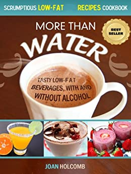 More Than Water: Tasty Low-Fat Beverages, with and without alcohol (Scrumptious Low-Fat Recipes Cookbook Book 2) by [Holcomb, Joan]