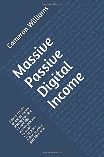 51AZynmSRYL - Massive Passive Digital Income: How to create an online money making machine - Learn the proven process to make $120,000+ online working part time hours