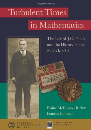 Turbulent Times in Mathematics: The Life of J.C. Fields and the History of the Fields Medal