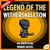 Legend of the WitherSkeleton: An Unofficial Miner's Novel, Based on a True Story: Wither Series, Volume 8 | Adam Rigby