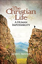 The Christian Life: A Human Impossibility (English Edition)