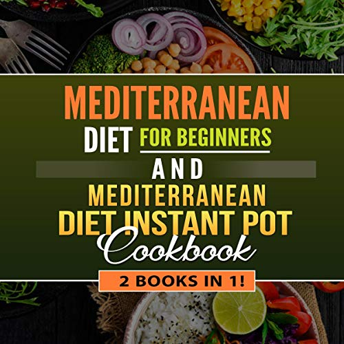 Mediterranean Diet for Beginners and Mediterranean Diet Instant Pot: 2 Books in 1! by Jenna Andrews