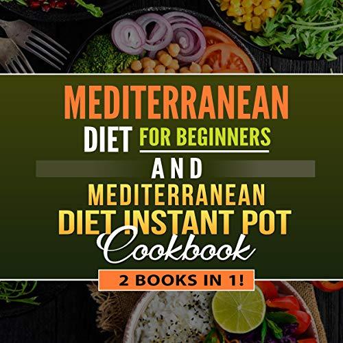 Mediterranean Diet for Beginners and Mediterranean Diet Instant Pot: 2 Books in 1! by Jenna Andrews
