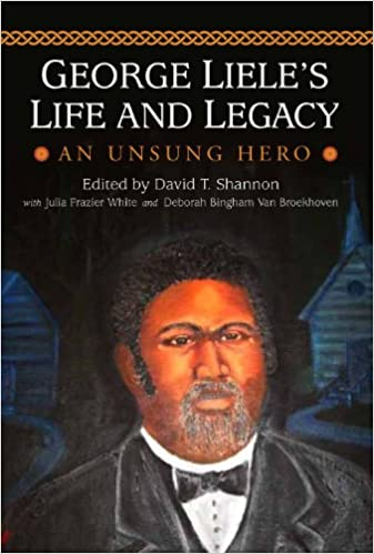 George Liele's Life and Legacy: An Unsung Hero (The James N. Griffith Endowed Series in Baptist Studies) (James N. Griffith Series in Baptist Studies)