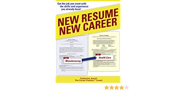 new resume new career get the job you want with the skills and experience you already have catherine jewell 9781592579754 amazoncom books