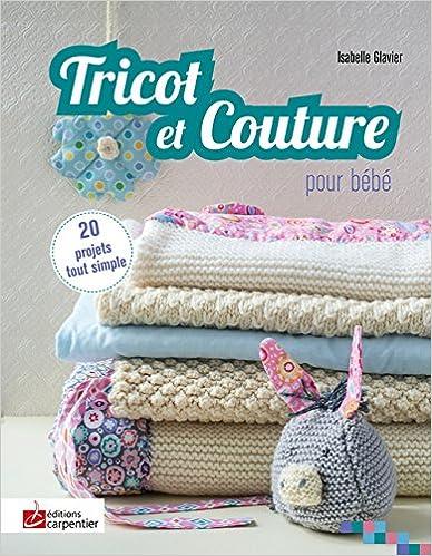 Tricot et couture pour bébé : 20 projets tout simple pdf ebook