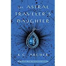 The Astral Traveler's Daughter: A School for Psychics Novel, Book Two