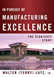 In Pursuit of Manufacturing Excellence, Walter Terry Lutz, 0986032506