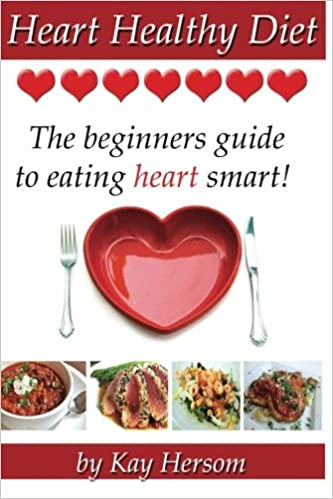 Heart Healthy Diet The Beginners Guide To Eating Heart Smart Hersom Kay 9780615838533 Amazon Com Books