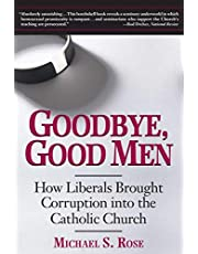 Goodbye, Good Men: How Liberals Brought Corruption into the Catholic Church by Rose, Michael S. (2002)