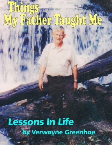 Things My Father Taught Me - Lessons In Life by [Greenhoe, Verwayne]