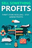 Sell Something Profits - 2016: THRIFT STORE RESELLING - ETSY - AIRBNB PROFITS