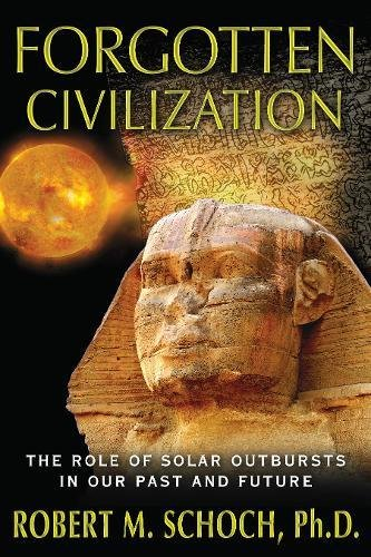 Forgotten Civilization: The Role of Solar Outbursts in Our Past and Future (Light Sun Wind)