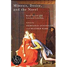 Mimesis, Desire, and the Novel: Rene Girard and Literary Criticism (Studies in Violence, Mimesis, & Culture)