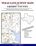 Texas Land Survey Maps for Grimes County : With Roads, Railways, Waterways, Towns, Cemeteries and Including Cross-referenced Data from the General Land Office and Texas Railroad Commission, Boyd, Gregory A., 1420351109