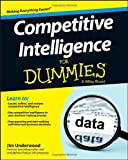 Competitive Intelligence for Dummies®, James D. Underwood, 1118451023