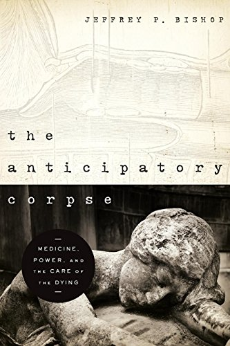 Anticipatory Corpse, The: Medicine, Power, and the Care of the Dying (Notre Dame Studies in Medical Ethics)