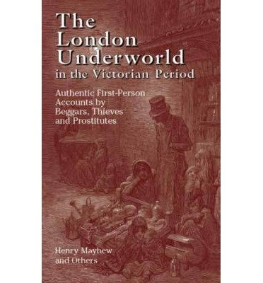 Download The London Underworld in the Victorian Period: Authentic First-Person Accounts by Beggars, Thieves and Prostitutes (v. 1) paperback / softback Edition by Mayhew, Henry published by Dover Publications (2005) pdf