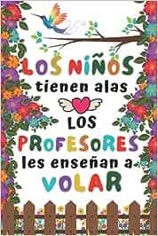 Los Niños Tienen Alas: Regalo Fin De Curso , Cuaderno A5 Perfecto Para Tomar Notas, Escribir Pensamientos, Trabajo, Dia del Maestro