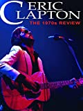 Eric Clapton - The 1970s Review
