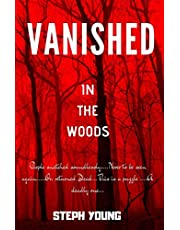VANISHED IN THE WOODS: Missing Children, Missing Hikers, Missing in National Parks. Supernatural Abductions. Monsters. Underground Bases