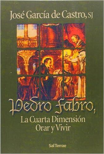 Pedro Fabro, la Cuarta Dimensión: Orar y vivir Servidores y Testigos ...
