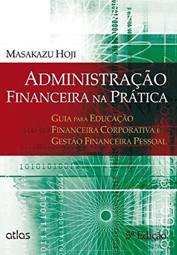 Administração Financeira Na Prática: Educação Financeira Corporativa E Gestão Financeira Pessoal