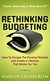 Rethinking Budgeting - How to Escape the Poverty Mindset and Create a Lifestyle That Works for You