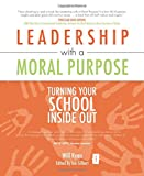 img - for Leadership with a Moral Purpose: Turning Your School Inside Out (Independent Thinking) (The Independent Thinking Series) book / textbook / text book