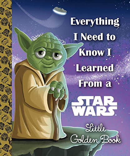 Everything I Need to Know I Learned From a Star Wars Little Golden Book (Star (First Grade Halloween Art)